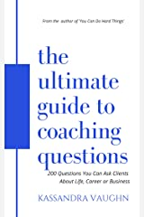 The Ultimate Guide to Coaching Questions: 200 Questions You Can Ask Clients About Life, Career or Business Kindle Edition
