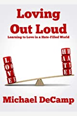 Loving Out Loud: Learning to Love in a Hate Filled World Kindle Edition