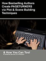 How Bestselling Authors Create Pageturner Novels: Tutorial - Plot & Structure
