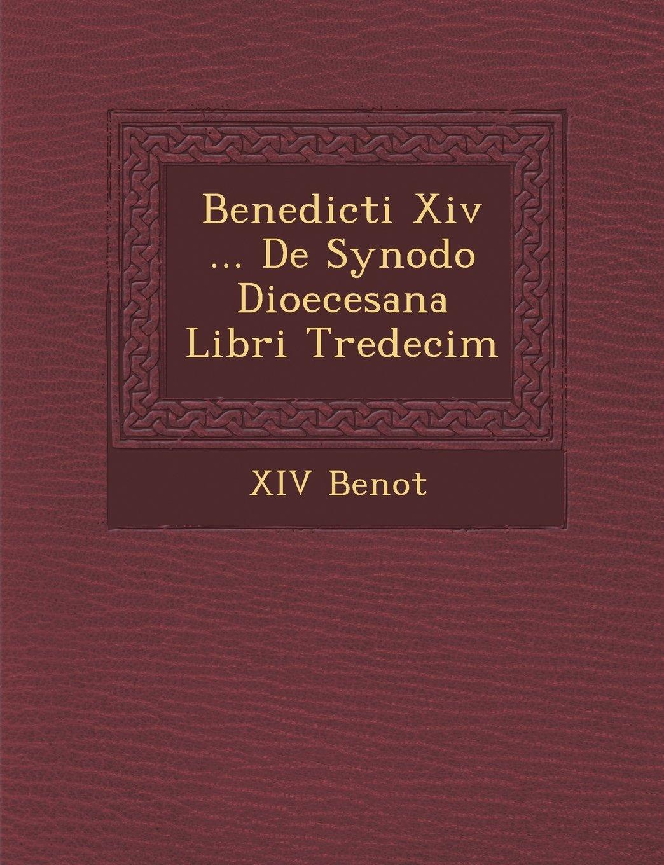 Read Online Benedicti Xiv ... De Synodo Dioecesana Libri Tredecim (Latin Edition) ebook
