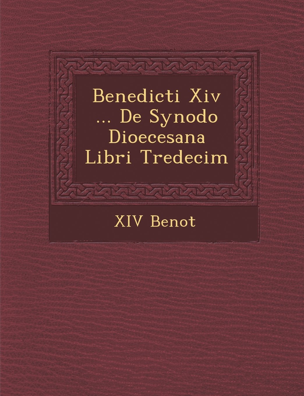 Benedicti Xiv ... De Synodo Dioecesana Libri Tredecim (Latin Edition) pdf