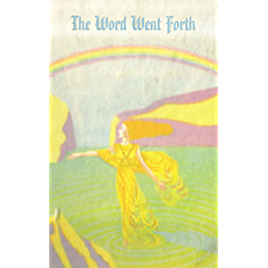 The Word Went Forth (Rosicrucian Order AMORC Kindle Editions)