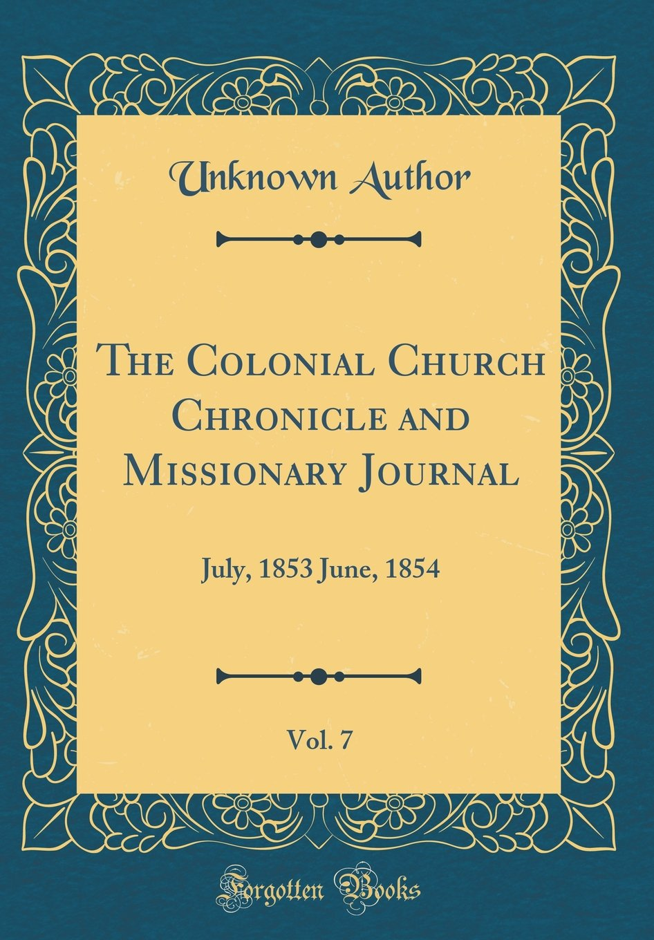 The Colonial Church Chronicle and Missionary Journal, Vol. 7: July, 1853 June, 1854 (Classic Reprint) pdf