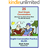 25 Short Simple Conversations Volume 2: English Conversation Practice. ESL/EFL