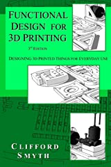 Functional Design for 3D Printing: Designing 3d printed things for everyday use - 3rd edition Paperback