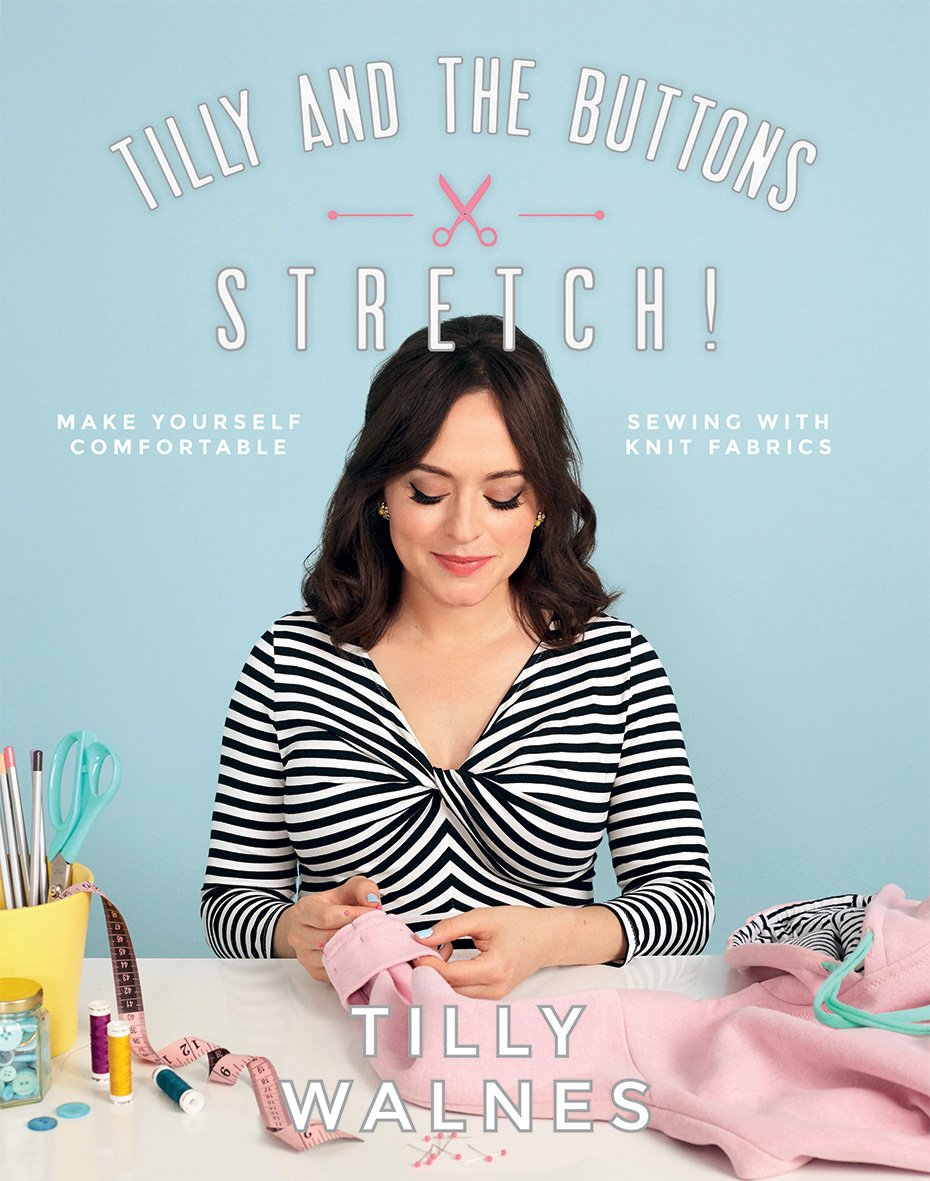 Tilly and the Buttons: Stretch!: Make yourself comfortable sewing ...