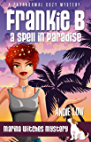 Frankie B - A Spell in Paradise: A Paranormal Cozy Mystery (Marina Witches Mysteries Book 6)