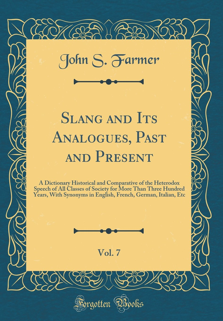 Slang and Its Analogues, Past and Present, Vol. 7: A Dictionary Historical and Comparative of the Heterodox Speech of All Classes of Society for More ... German, Italian, Etc (Classic Reprint) ePub fb2 ebook