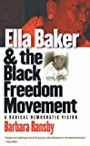 Ella Baker and the Black Freedom Movement: A Radical Democratic Vision (Gender and American Culture)