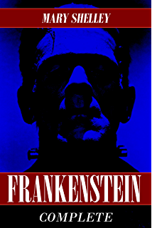 Frankenstein illustrated complete and definitive 1831 edition frankenstein the complete collection both 1818 and 1831 versions annotated fandeluxe Choice Image