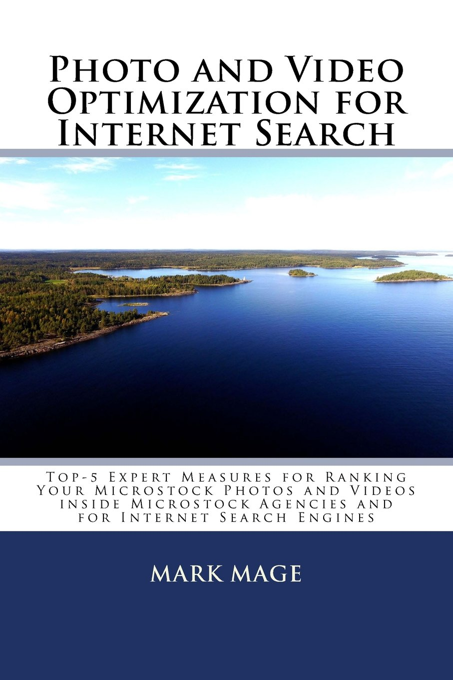 Photo and Video Optimization for Internet Search: Top-5 Expert Measures for Ranking Your Microstock Photos and Videos inside Microstock Agencies and for Internet Search Engines por Mark Mage