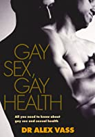 Gay Sex Gay Health: All You Need To Know About