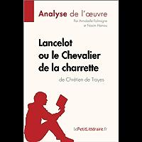 Lancelot ou le Chevalier de la charrette de Chrétien de Troyes (Analyse de l'oeuvre): Comprendre la littérature avec lePetitLittéraire.fr (Fiche de lecture)