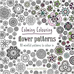 Calming Colouring Flower Patterns 80 Book Books Amazoncouk Graham McCallum 9781849943833