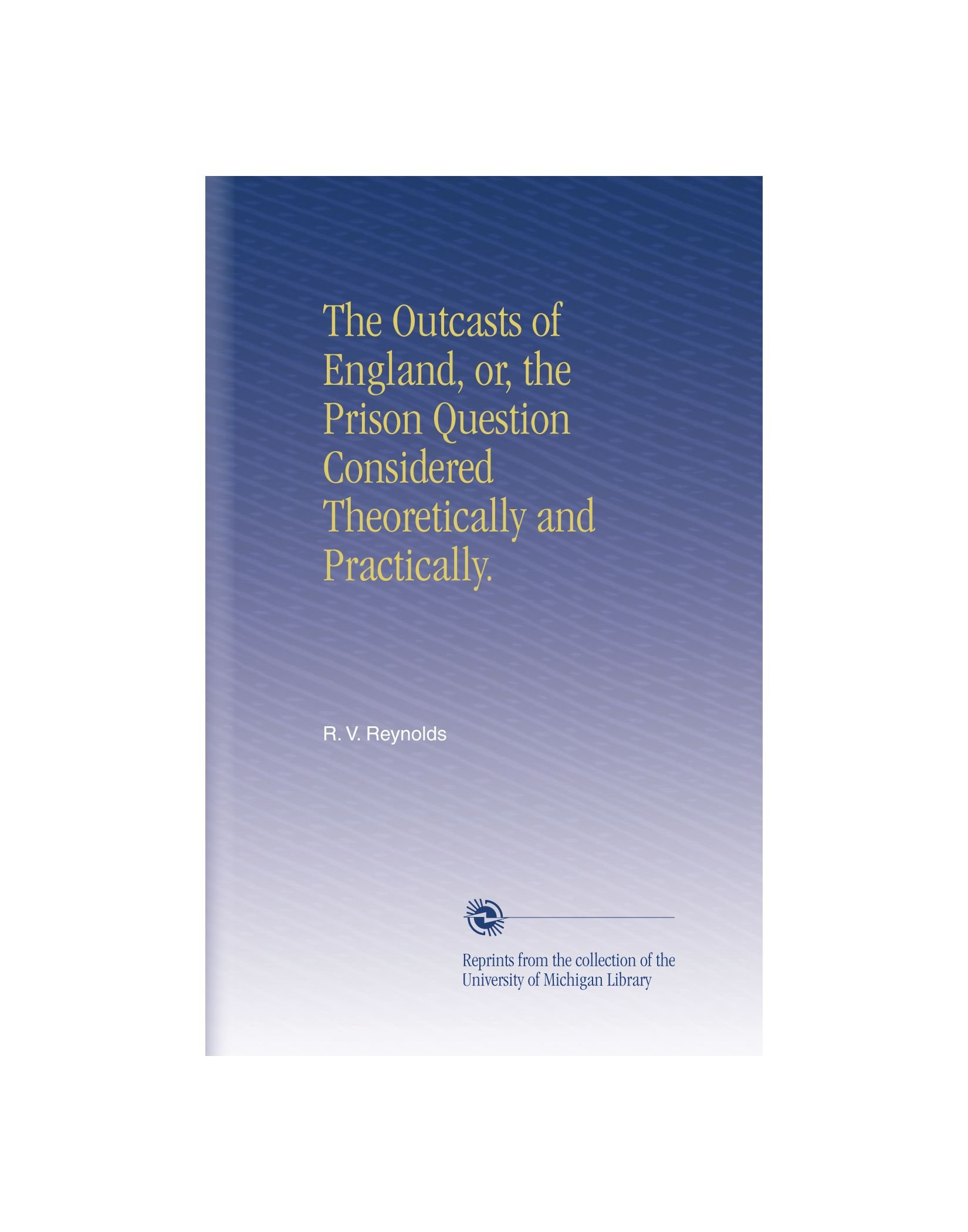 Download The Outcasts of England, or, the Prison Question Considered Theoretically and Practically. pdf