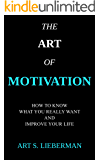 The Art of Motivation: How to Know What You Really Want and Quickly Improve Your Life (The Art of Focus Book 2)