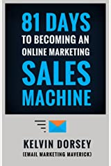 81 DAYS TO BECOMING AN ONLINE MARKETING SALES MACHINE Kindle Edition