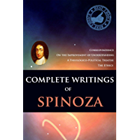 COMPLETE WRITINGS OF SPINOZA: The Ethics, A Theologico-Political Treatise,On the Improvement of Understanding,Correspondence - Annotated Writing and Life Changing