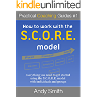 How To Work With The SCORE Model (Practical Coaching Guides Book 1)