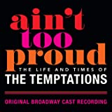 Ain't Too Proud: The Life And Times Of The Temptations [Explicit] (Original Broadway Cast Recording)