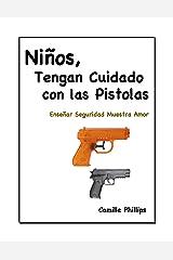 ¡Niños!  Tengan Cuidado Con Las Pistolas (Serie:  Niños, Tengan Cuidado nº 2) (Spanish Edition) Kindle Edition