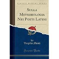 Sulla Meteorologia Nei Poeti Latini (Classic Reprint)