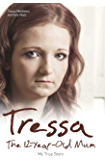 Tressa - The 12-Year-Old Mum: My True Story
