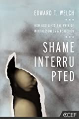 Shame Interrupted: How God Lifts the Pain of Worthlessness and Rejection Kindle Edition