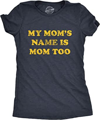 Womens My Moms Name Is Mom Too Tshirt Funny Mothers Day Graphic Novelty Parent Tee