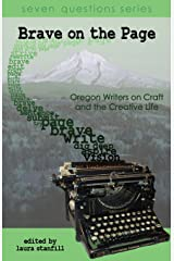 Brave on the Page: Oregon Writers on Craft and the Creative Life Paperback