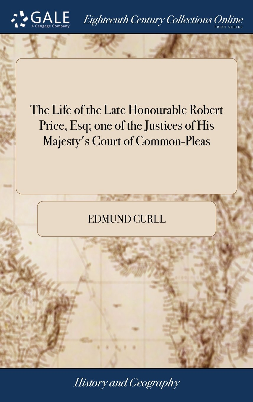 Download The Life of the Late Honourable Robert Price, Esq; One of the Justices of His Majesty's Court of Common-Pleas ebook