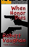 When Honor Dies (When Honor Dies Series Book 1)