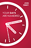 Your Days are Numbered: A Closer Look at How We Spend Our Time & the Eternity Before Us
