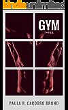 Gym THREE: Força que protege! (Romance 18+) (Série Grupo Força Livro 3)