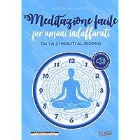 Meditazione facile per umani indaffarati. Da 1 a 21 minuti al giorno