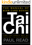 The Manual of Bean Curd Boxing: Tai Chi and the Noble Art of Leaving Things Undone (The Tai Chi Trilogy Book 2)
