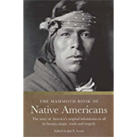 The Mammoth Book of Native Americans: The Story of America's Original Inhabitants in All Its Beauty, Magic, Truth and Tragedy (Mammoth Books 382)