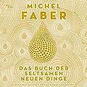Das Buch der seltsamen neuen Dinge Hörbuch von Michel Faber Gesprochen von: Heikko Deutschmann