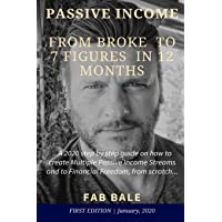 From Broke to 7 Figures in 12 Months: A 2020 step by step guide on how to create Multiple Passive Income Streams and to…