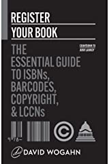 Register Your Book: The Essential Guide to ISBNs, Barcodes, Copyright, and LCCNs (Countdown to Book Launch 2) Kindle Edition