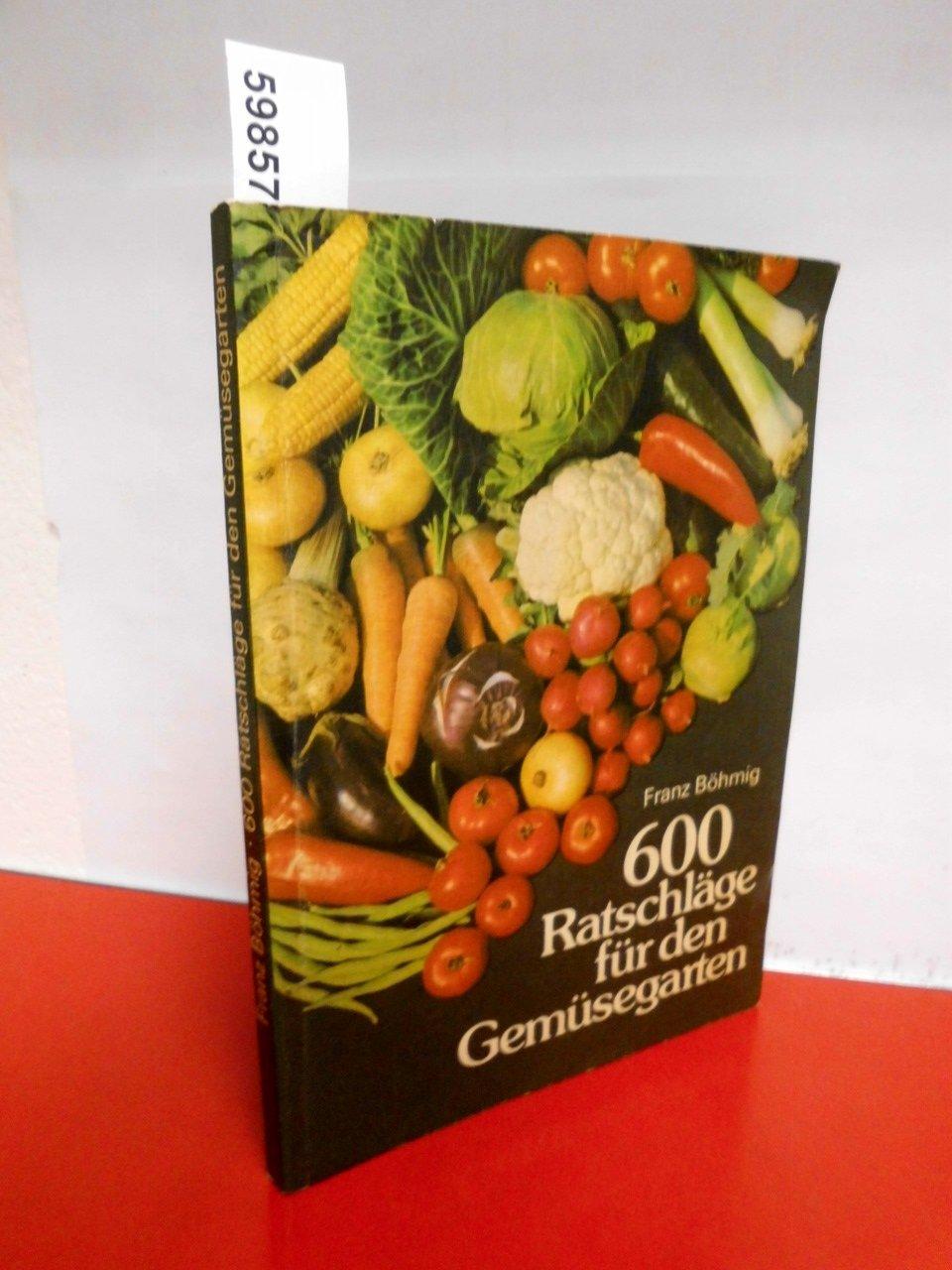 600 Ratschläge für den Gemüsegarten