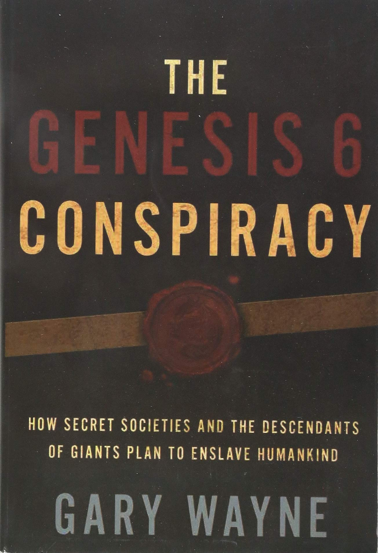 The Genesis 6 Conspiracy: How Secret Societies and the Descendants of Giants Plan to Enslave Humankind by Trusted Books