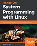 Hands-On System Programming with Linux: Explore Linux system programming interfaces, theory, and practice (English Edition)