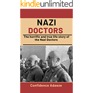 Nazi Doctors: The Horrific And True Life Story Of The Nazi Doctors