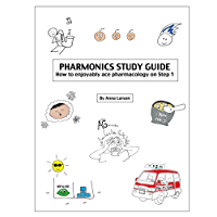 Pharmonics Study Guide: How to enjoyably ace pharmacology on Step 1