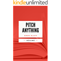 PITCH ANYTHING: Résumé en Français (French Edition)