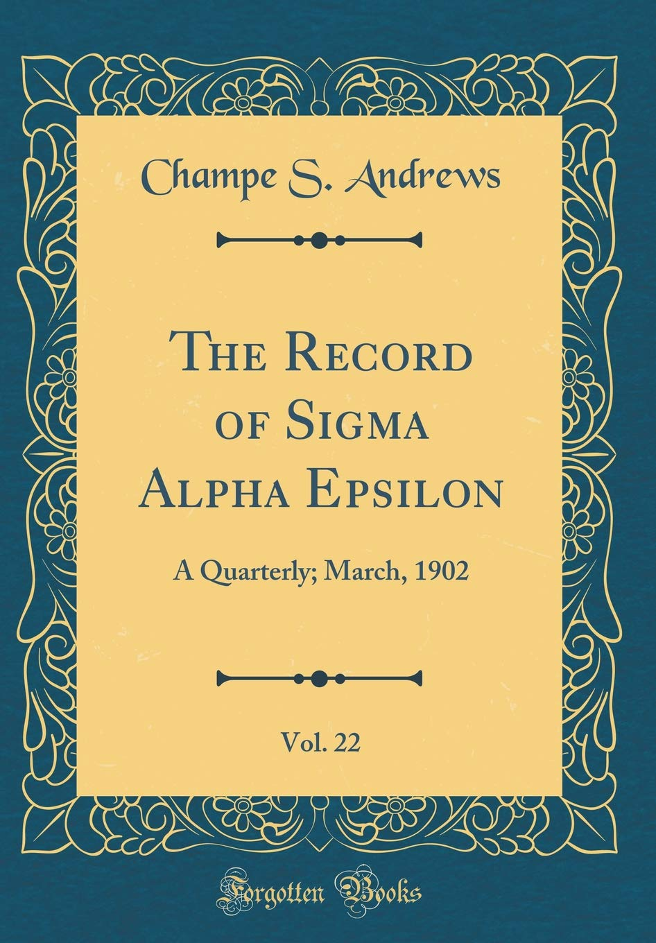 The Record of SIGMA Alpha Epsilon, Vol. 22: A Quarterly; March, 1902 (Classic Reprint) pdf epub