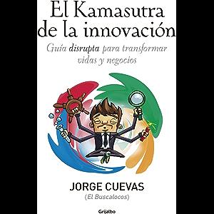 El Kamasutra de la innovación: Guía disrupta para transformar vidas y negocios (Spanish Edition