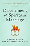 Discernment of Spirits in Marriage: Ignatian Wisdom for Husbands and Wives