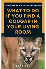 What to Do If You Find a Cougar in Your Living Room: Self-Care in an Uncaring World Kindle Edition